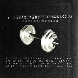 I Don't Want to Exercise (Here's Some Motivation)