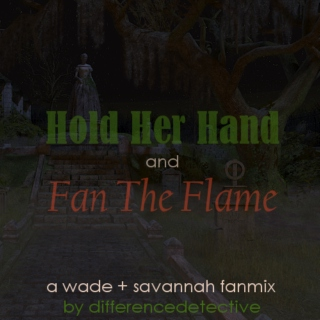 Hold Her Hand and Fan The Flame