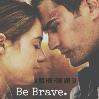Be Brave. || fourtris