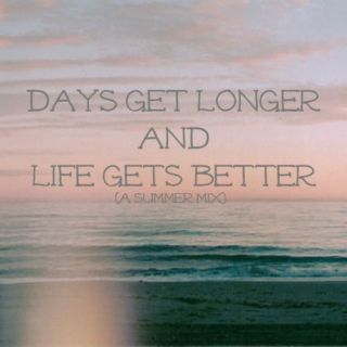{days get longer and life gets better}