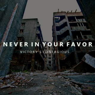 Never In Your Favor