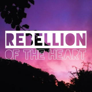 rebellion of the heart