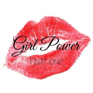 girl power (part one)
