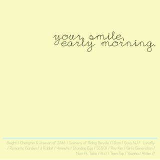 your smile, early morning