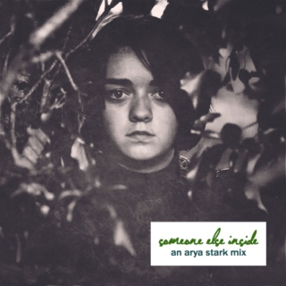 someone else inside: an arya stark mix