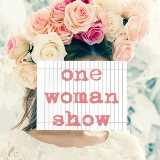 ✿ one woman show ✿