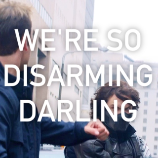 we're so disarming darling