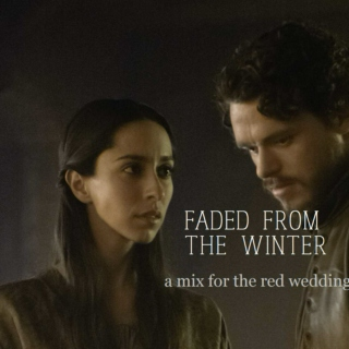 faded from the winter: a mix for the red wedding