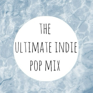 the ultimate indie pop mix