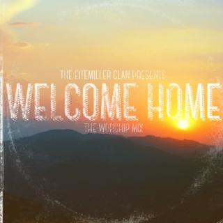 Welcome Home-The Worship Mix