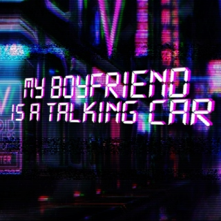 My boyfriend is a talking car