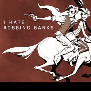 i hate robbing banks
