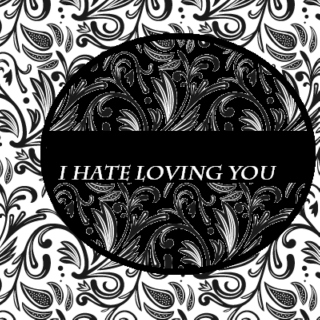 I hate loving you.