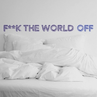 F*ck The World Off