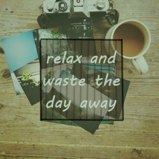 relax and waste the day away