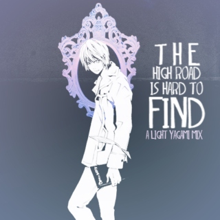 the high road is hard to find - a light yagami mix.