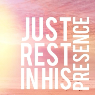 Just Rest in His Presence