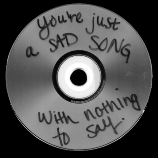 You're Just a Sad Song;