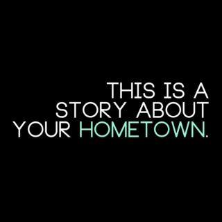 this is a story about your hometown