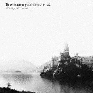 To welcome you home.