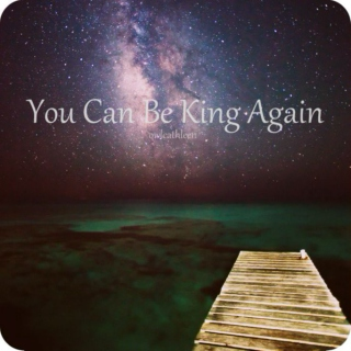 You Can Be King Again