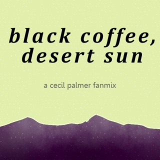black coffee, desert sun