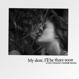 My dear, I'll be there soon