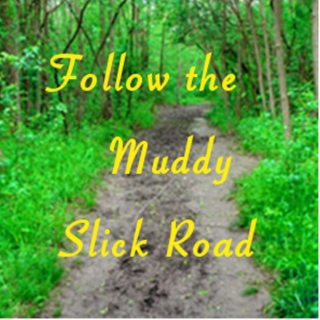 Follow the Muddy Slick Road