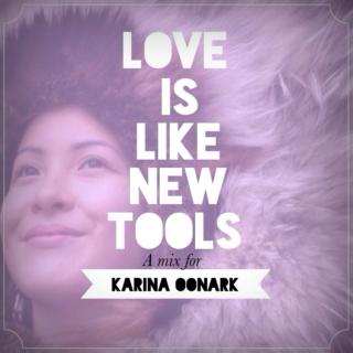 Love is Like New Tools