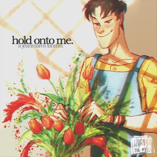 hold onto me.