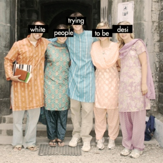 white people trying to be desi