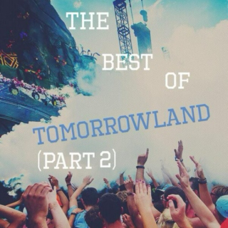 The best of tomorrowland (part 2)