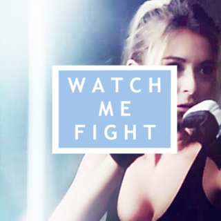 Watch me fight.