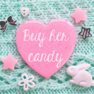 Buy her candy