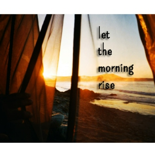 let the morning rise