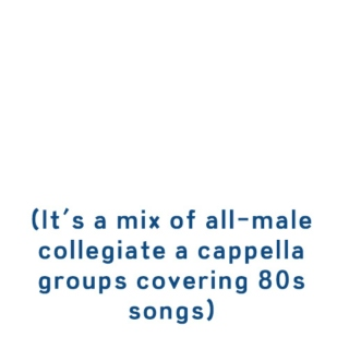It's a mix of all-male collegiate a cappella groups covering 80s songs