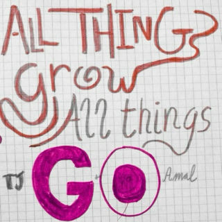 All Things Grow, All Things Go