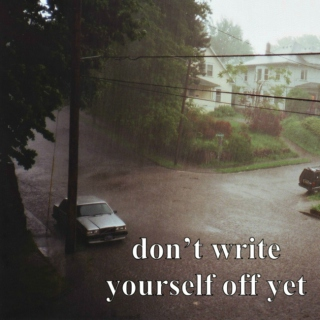 don't write yourself off yet