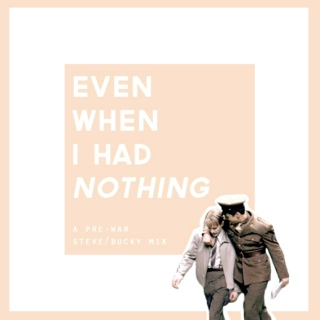 Even When I Had Nothing