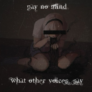 pay no mind what other voices say