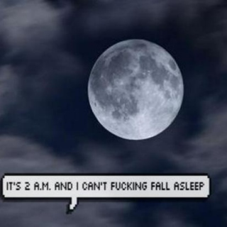 It's 2 a.m. and I can't fucking fall asleep