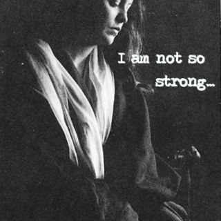 I am not so strong...