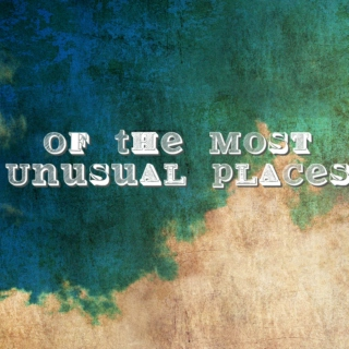Of The Most Unusual Places