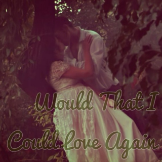 Would That I Could Love Again