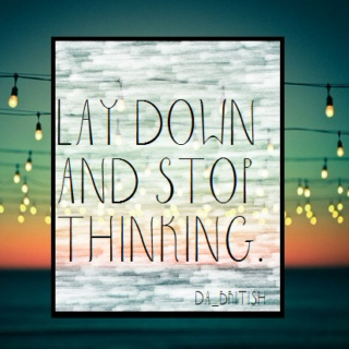 ♥ Lay down and stop thinking ♥