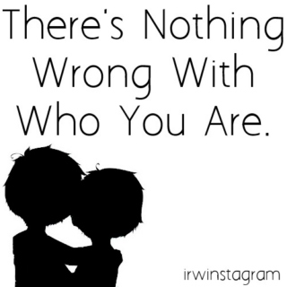 there's nothing wrong with who you are ❤