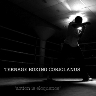 Teenage Boxing Coriolanus