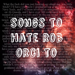songs to hate rob orci to
