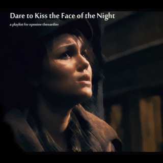 Dare to Kiss the Face of the Night