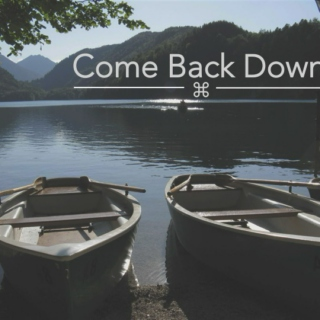 Come Back Down